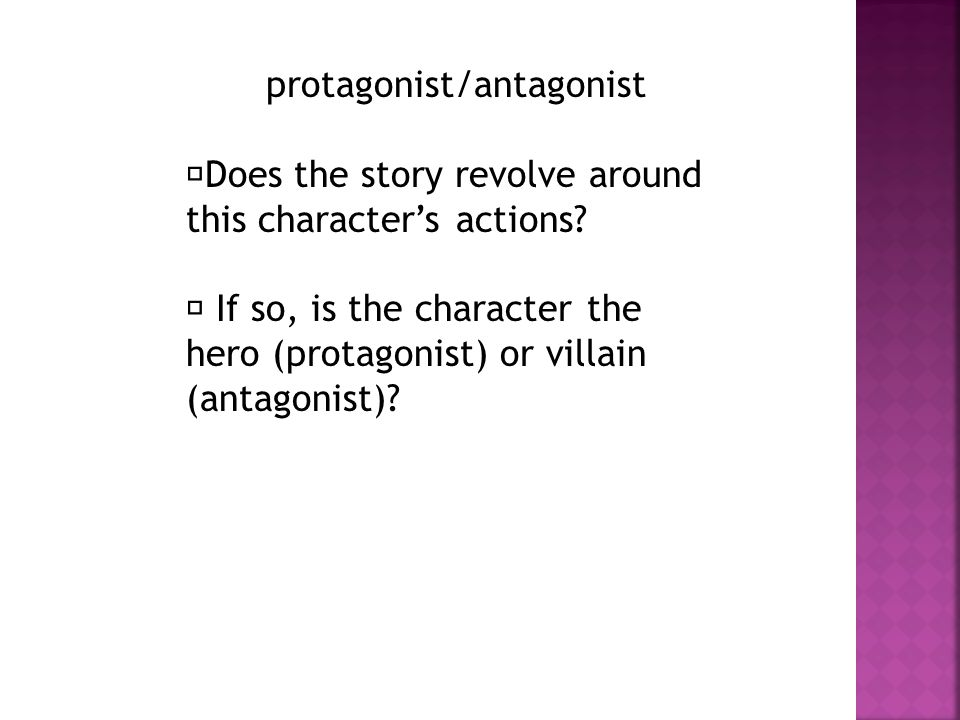 protagonist/antagonist Does the story revolve around this character's actions.