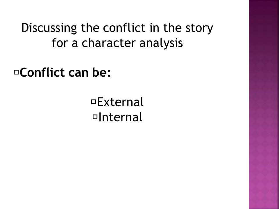 Discussing the conflict in the story for a character analysis Conflict can be:  External  Internal