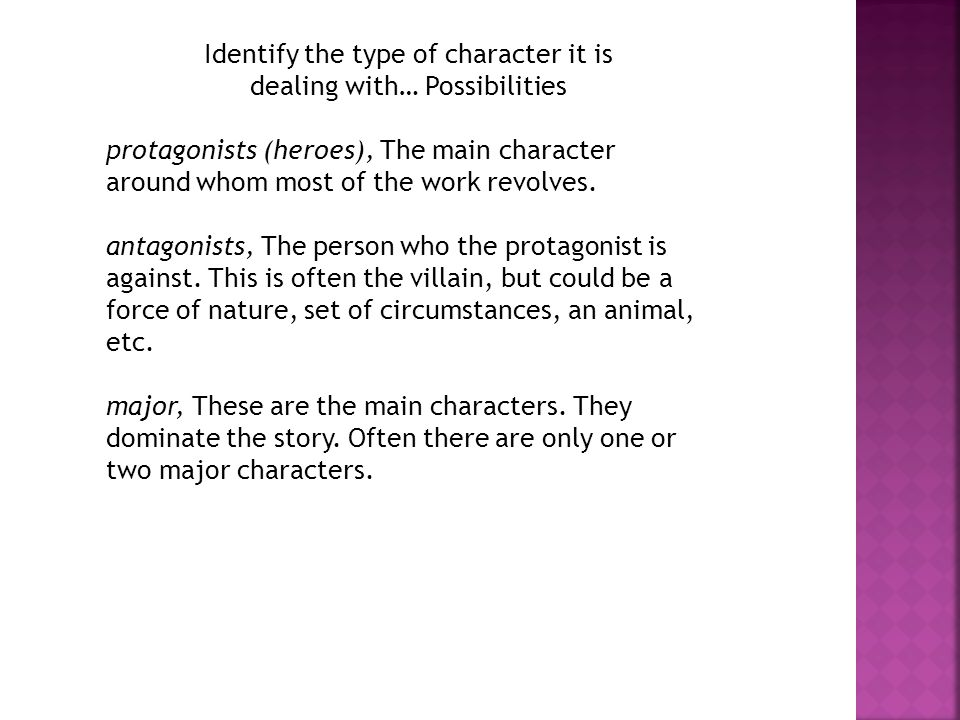 Identify the type of character it is dealing with… Possibilities protagonists (heroes), The main character around whom most of the work revolves.