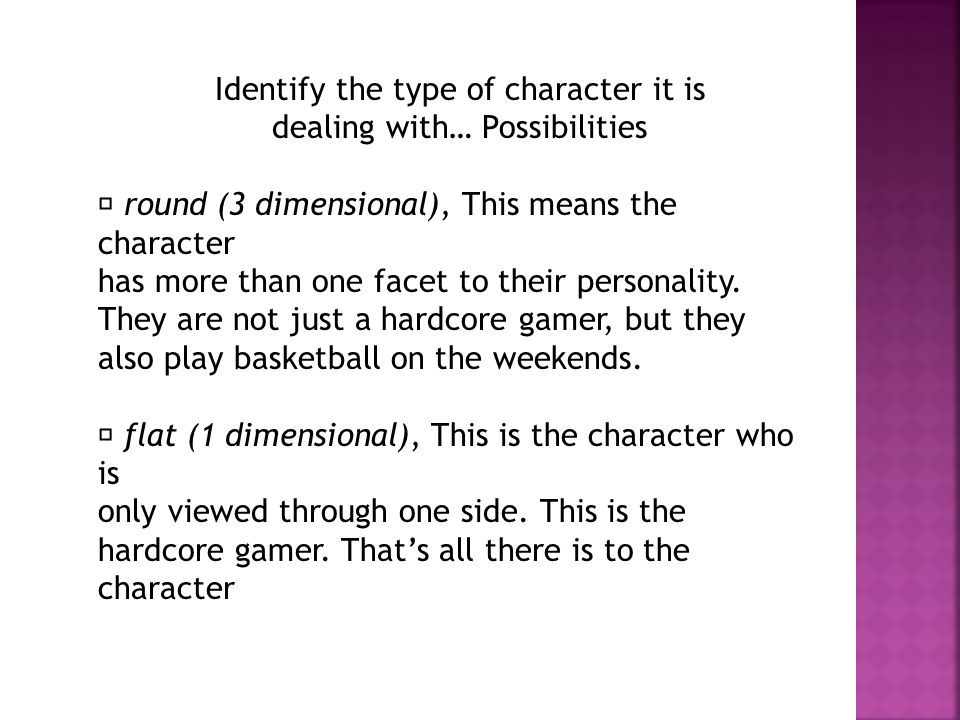 Identify the type of character it is dealing with… Possibilities round (3 dimensional), This means the character has more than one facet to their pers