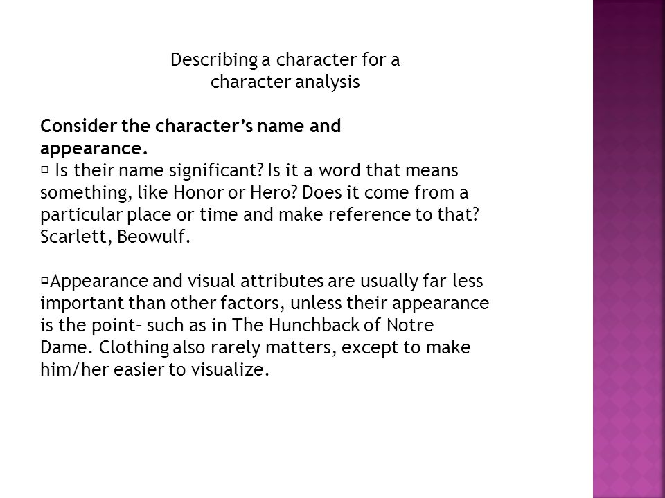 Describing a character for a character analysis Consider the character's name and appearance.  Is their name significant? Is it a word that means som