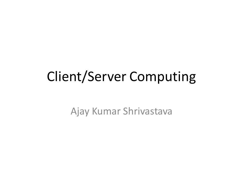 Client/Server Computing Ajay Kumar Shrivastava