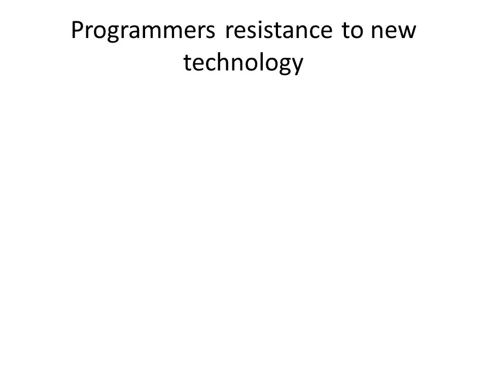 Programmers resistance to new technology