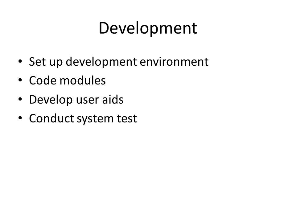 Development Set up development environment Code modules Develop user aids Conduct system test