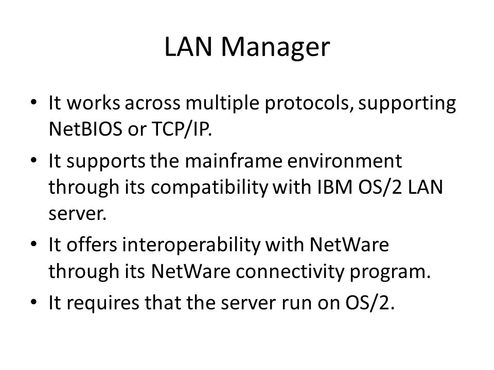 LAN Manager Features Concept of a domain OS/2 named pipes facility Support for multiprocessing A preemptive scheduler Remote access service
