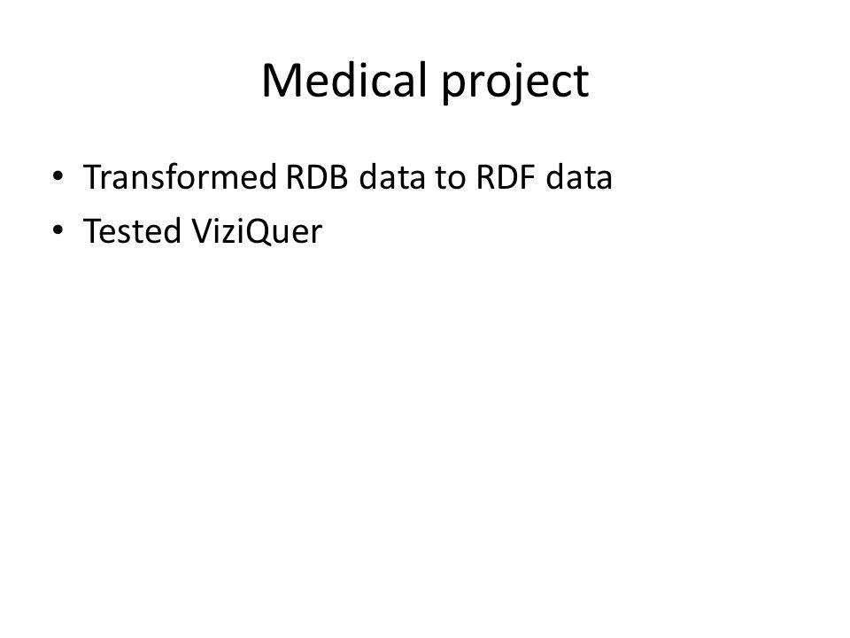Medical project Transformed RDB data to RDF data Tested ViziQuer
