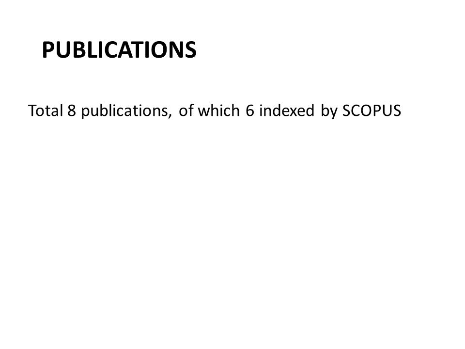 PUBLICATIONS Total 8 publications, of which 6 indexed by SCOPUS