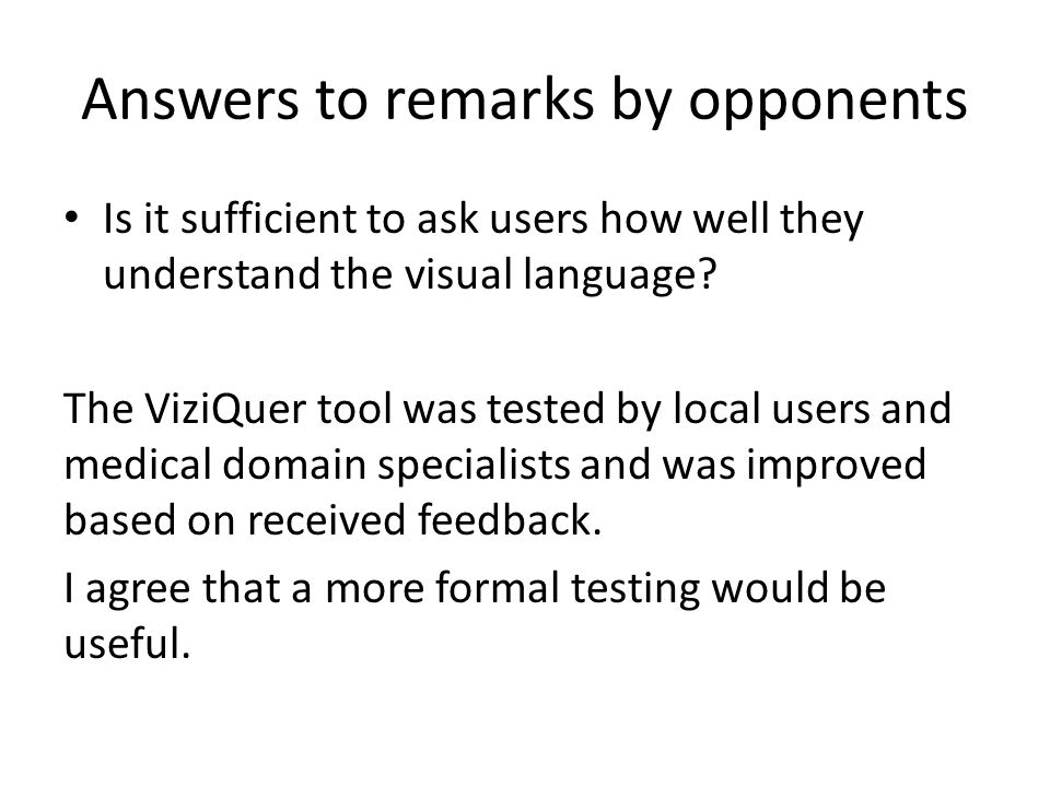 Answers to remarks by opponents Is it sufficient to ask users how well they understand the visual language.