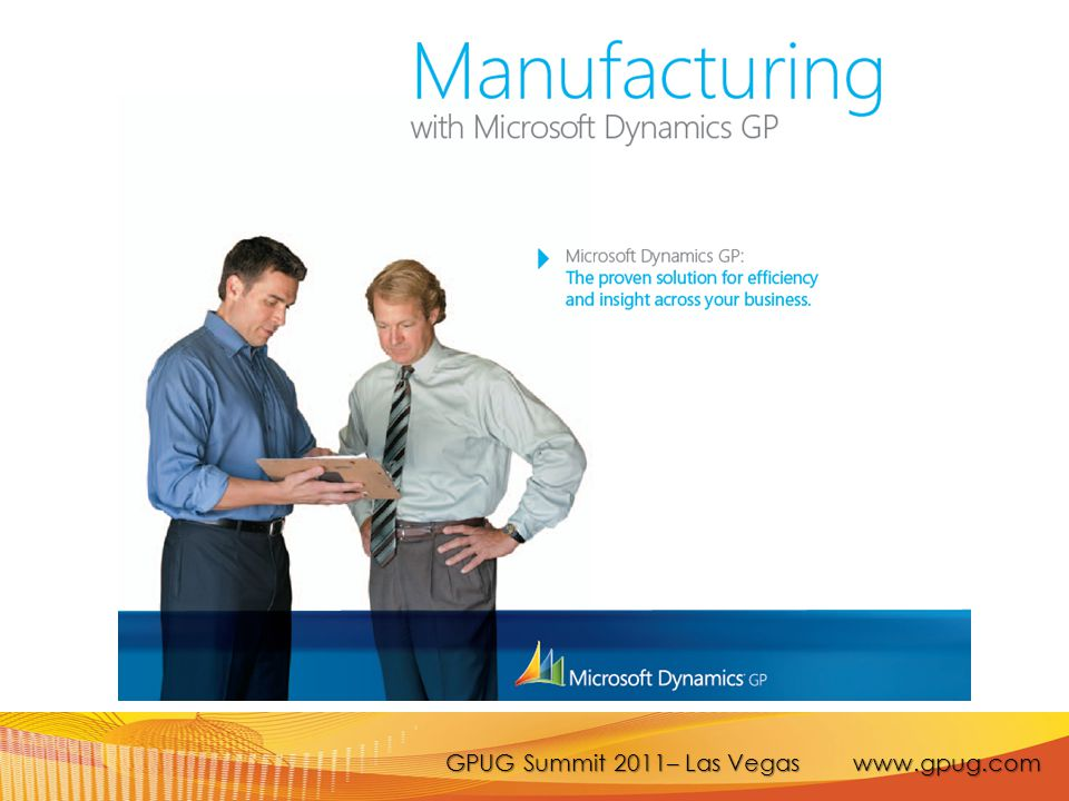 GPUG Summit 2011– Las Vegas www.gpug.com BatchMaster  Distinct Requirements of Process Market Formula or Recipe Based Products Raw Materials with Various Characteristics Easy Conversions Between Various Units of Measure Weight to Volume Volume to Weight
