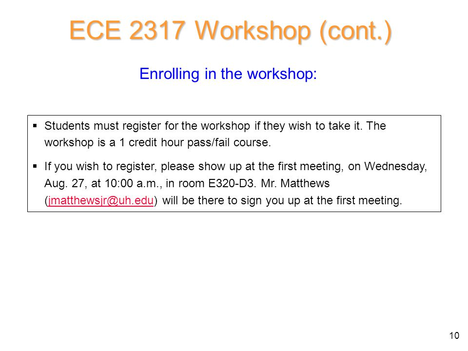 ECE 2317 Workshop (cont.) Enrolling in the workshop: 10  Students must register for the workshop if they wish to take it.