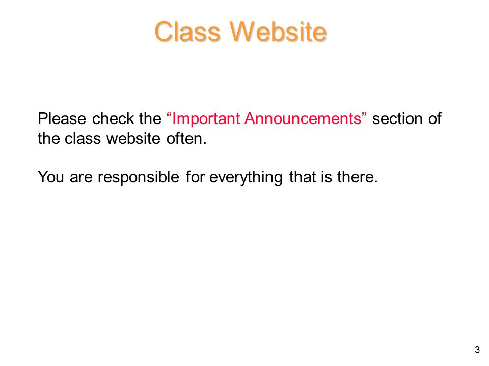 Class Website Please check the Important Announcements section of the class website often.