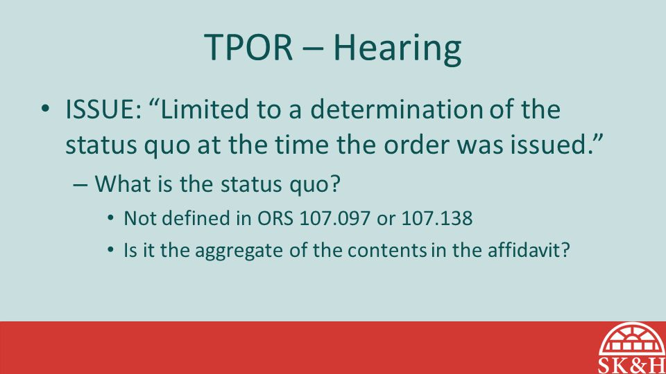 """TPOR – Hearing ISSUE: """"Limited to a determination of the status quo at the time the order was issued."""" – What is the status quo? Not defined in ORS 10"""
