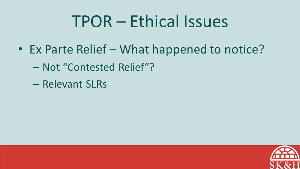 """TPOR – Ethical Issues Ex Parte Relief – What happened to notice? – Not """"Contested Relief""""? – Relevant SLRs"""