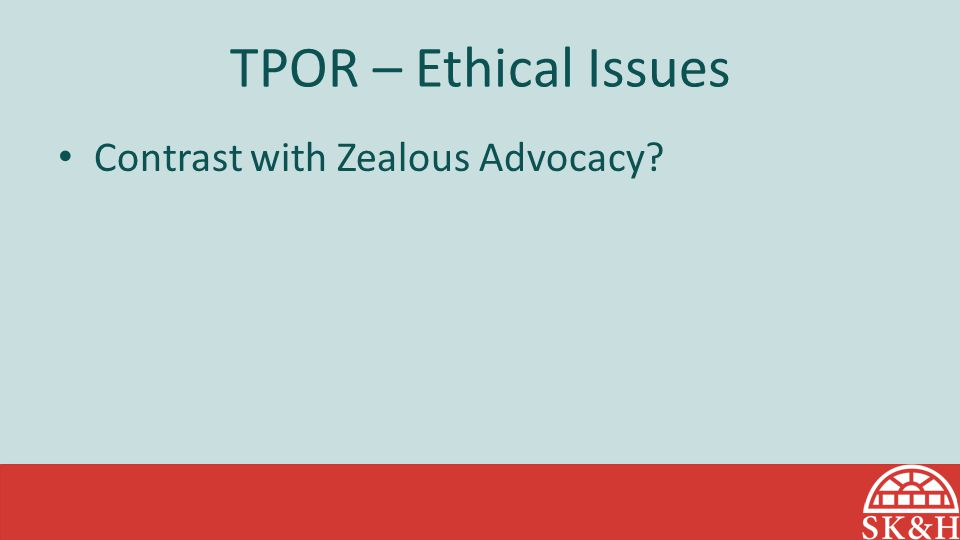 TPOR – Ethical Issues Contrast with Zealous Advocacy?
