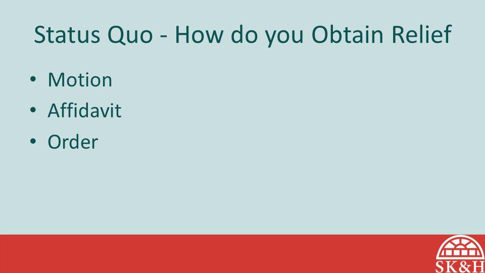 Status Quo - How do you Obtain Relief Motion Affidavit Order