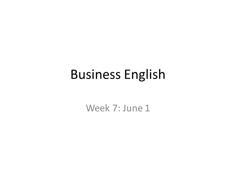 Business English Week 7: June 1