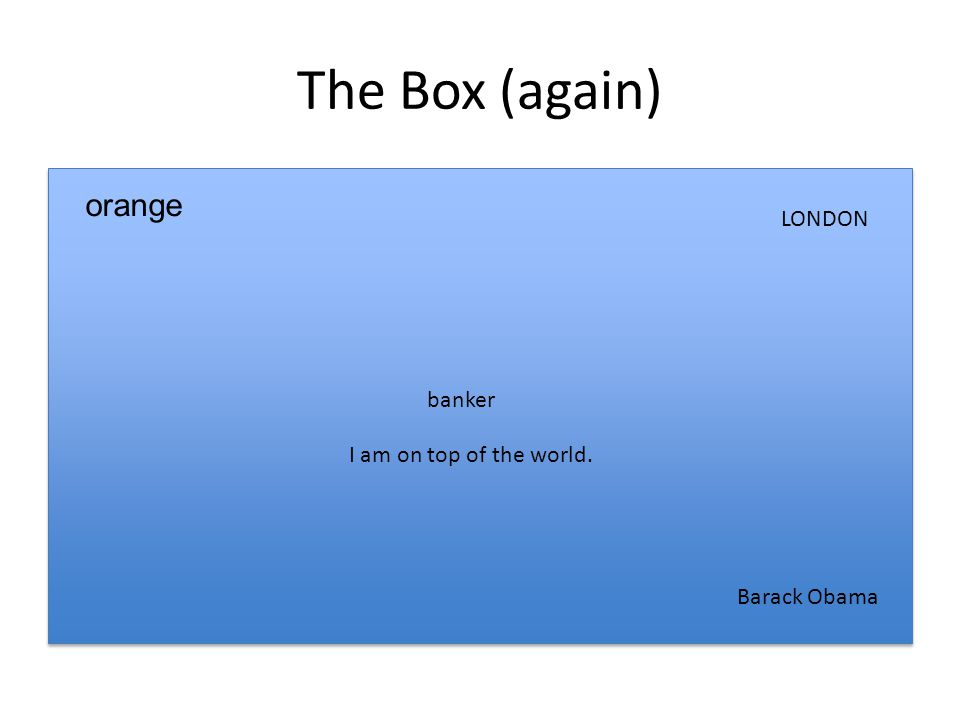 The Box (again) banker LONDON orange Barack Obama I am on top of the world.
