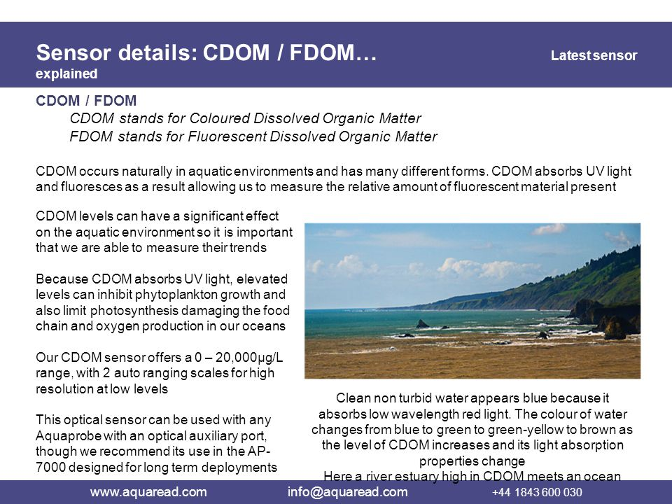 Sensor details: CDOM / FDOM… Latest sensor explained CDOM / FDOM CDOM stands for Coloured Dissolved Organic Matter FDOM stands for Fluorescent Dissolv