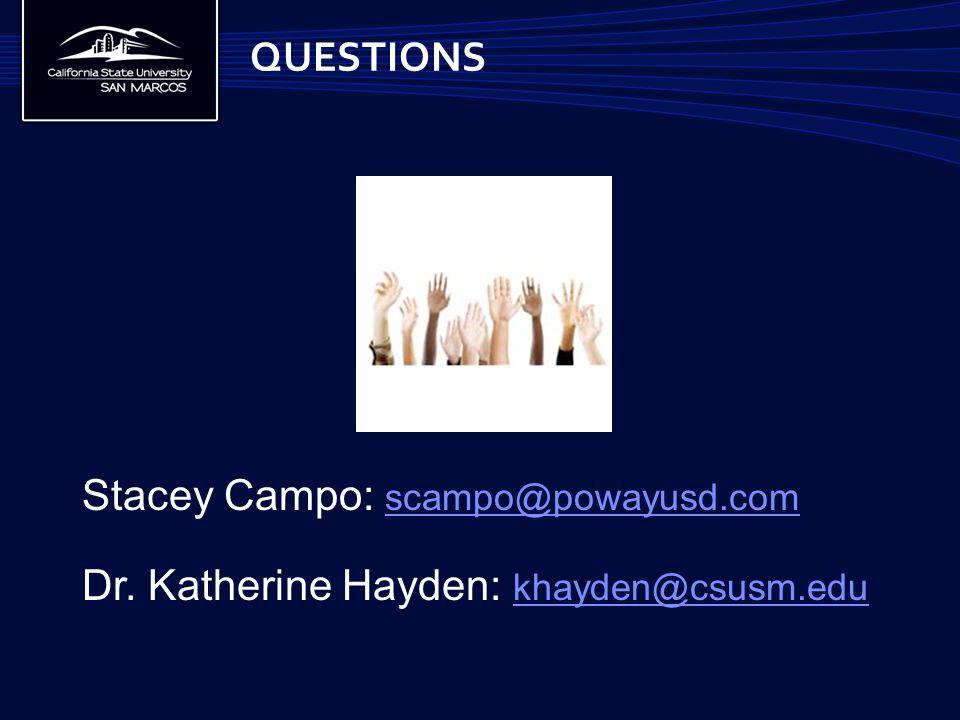 QUESTIONS Stacey Campo: scampo@powayusd.com scampo@powayusd.com Dr. Katherine Hayden: khayden@csusm.edu khayden@csusm.edu