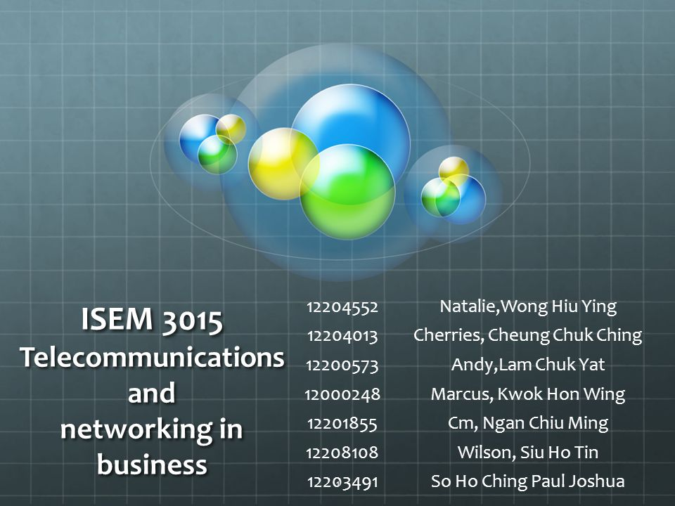ISEM 3015 Telecommunications and networking in business 12204552Natalie,Wong Hiu Ying 12204013Cherries, Cheung Chuk Ching 12200573Andy,Lam Chuk Yat 12