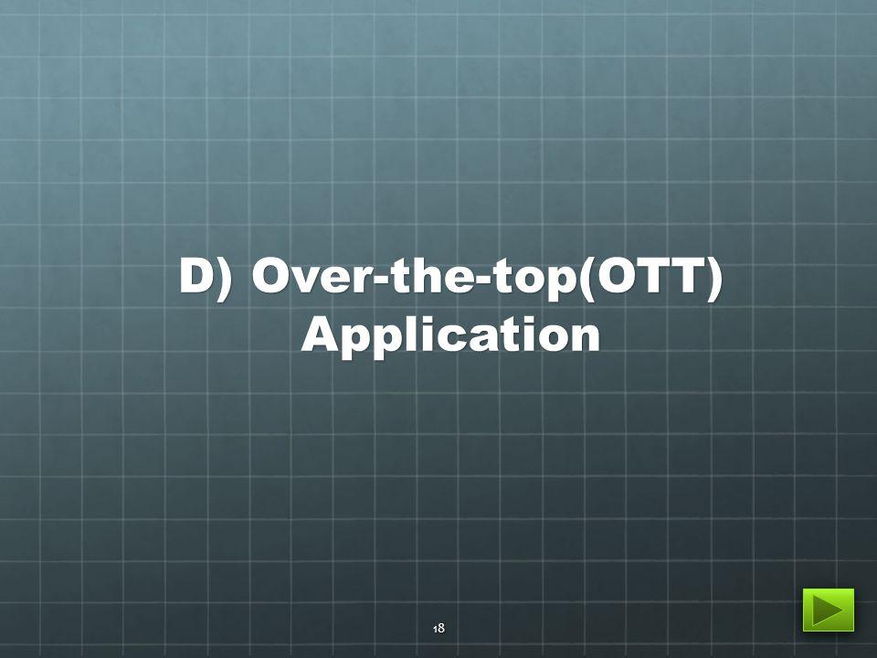 D) Over-the-top(OTT) Application 18