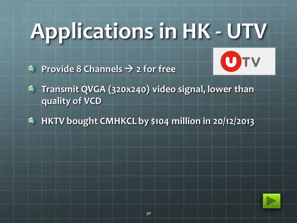 Applications in HK - UTV Provide 8 Channels  2 for free Transmit QVGA (320x240) video signal, lower than quality of VCD HKTV bought CMHKCL by $104 mi