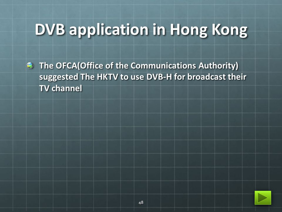 DVB application in Hong Kong The OFCA(Office of the Communications Authority) suggested The HKTV to use DVB-H for broadcast their TV channel 48