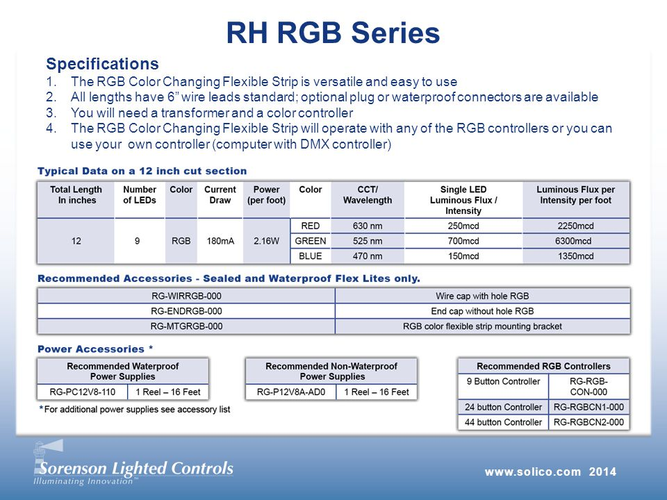 RH RGB Series Specifications 1.The RGB Color Changing Flexible Strip is versatile and easy to use 2.All lengths have 6 wire leads standard; optional plug or waterproof connectors are available 3.You will need a transformer and a color controller 4.The RGB Color Changing Flexible Strip will operate with any of the RGB controllers or you can use your own controller (computer with DMX controller)