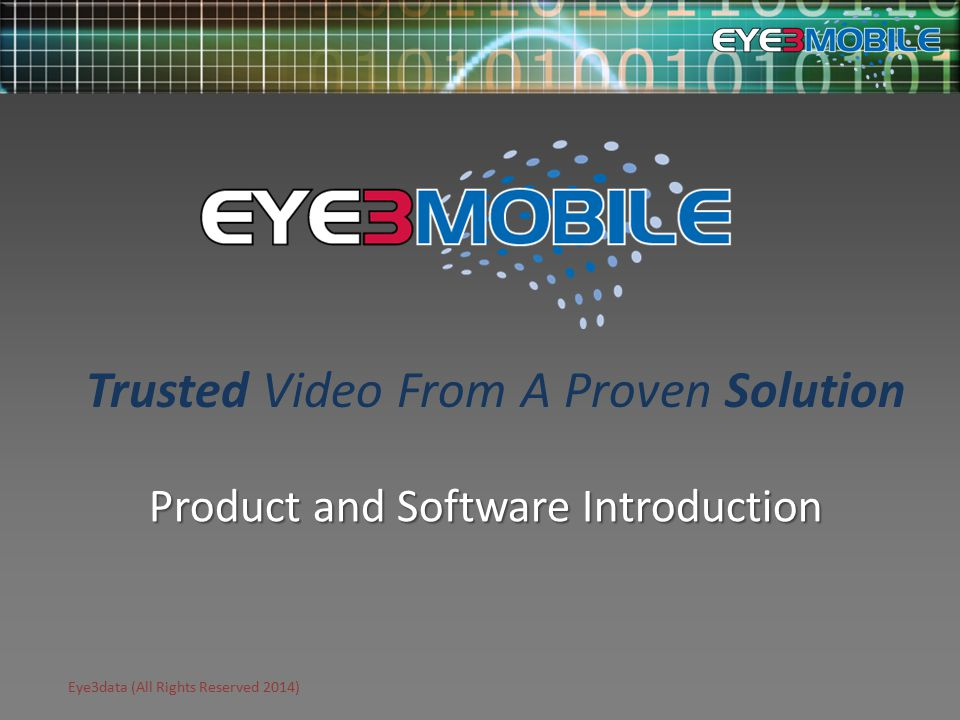 Eye3data (All Rights Reserved 2014) Product and Software Introduction Trusted Video From A Proven Solution