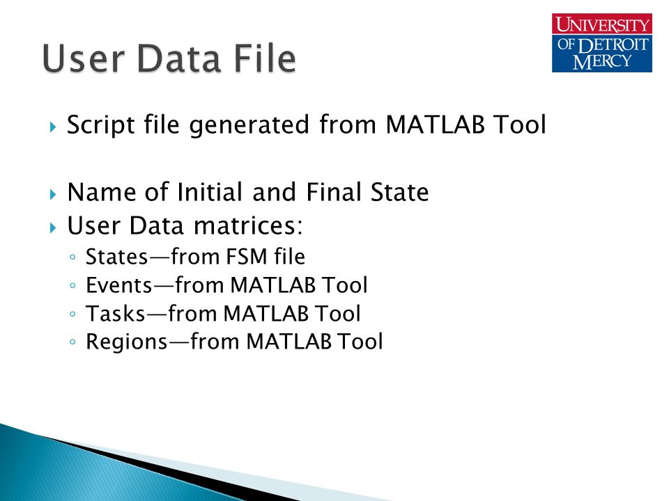  Script file generated from MATLAB Tool  Name of Initial and Final State  User Data matrices: ◦ States—from FSM file ◦ Events—from MATLAB Tool ◦ Tasks—from MATLAB Tool ◦ Regions—from MATLAB Tool