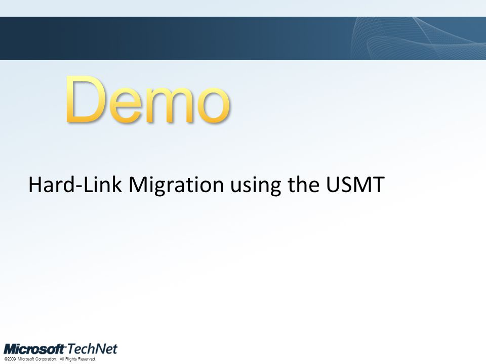 Click to edit Master title style TechNet goes virtual ©2009 Microsoft Corporation. All Rights Reserved. Hard-Link Migration using the USMT