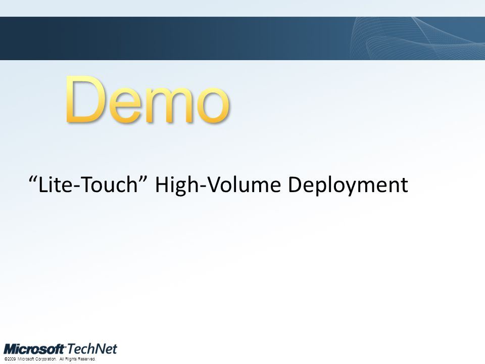 "Click to edit Master title style TechNet goes virtual ©2009 Microsoft Corporation. All Rights Reserved. ""Lite-Touch"" High-Volume Deployment"