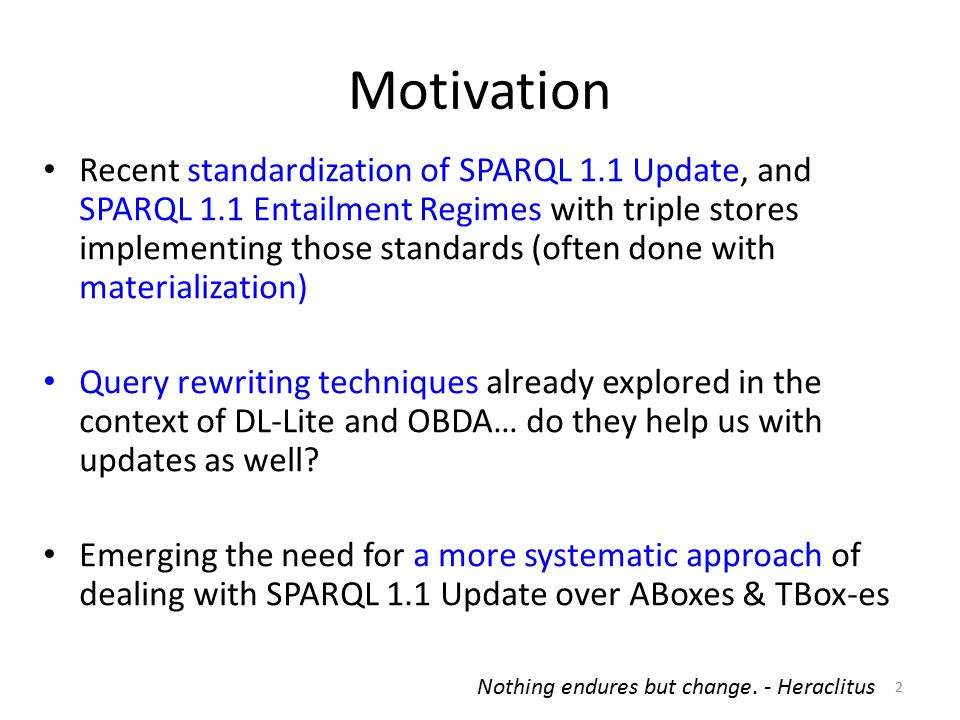 Motivation Recent standardization of SPARQL 1.1 Update, and SPARQL 1.1 Entailment Regimes with triple stores implementing those standards (often done
