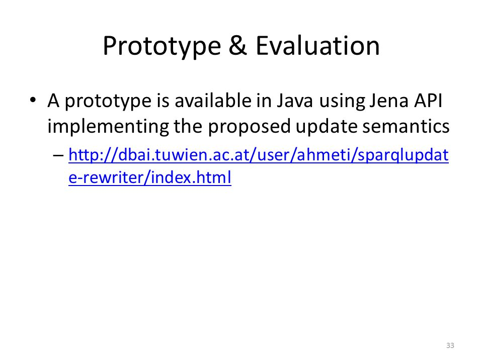 Prototype & Evaluation A prototype is available in Java using Jena API implementing the proposed update semantics – http://dbai.tuwien.ac.at/user/ahme