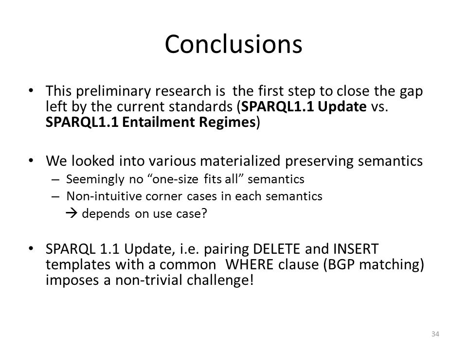 Conclusions This preliminary research is the first step to close the gap left by the current standards (SPARQL1.1 Update vs.