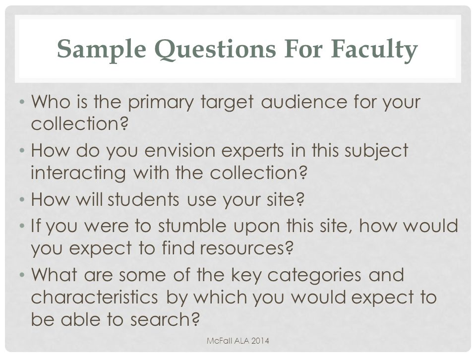 Sample Questions For Faculty Who is the primary target audience for your collection.
