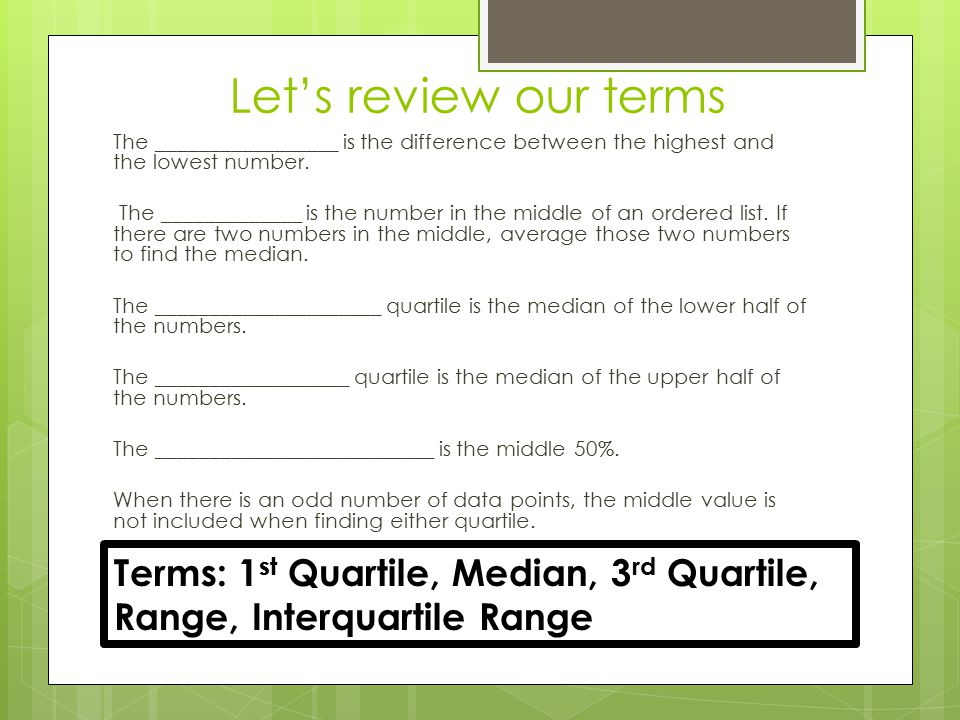Let's review our terms The _________________ is the difference between the highest and the lowest number.
