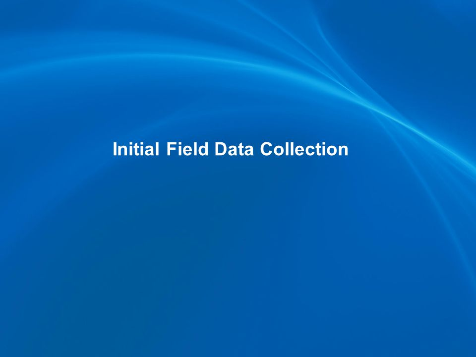 Initial Field Data Collection