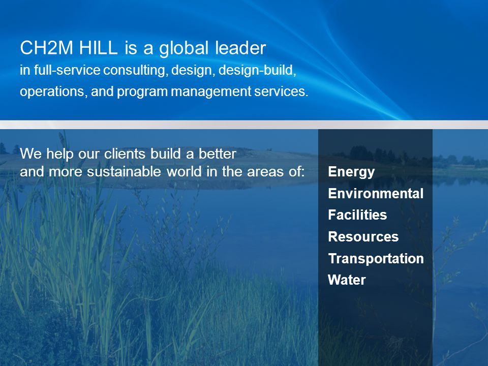 CH2M HILL is a global leader in full-service consulting, design, design-build, operations, and program management services. We help our clients build