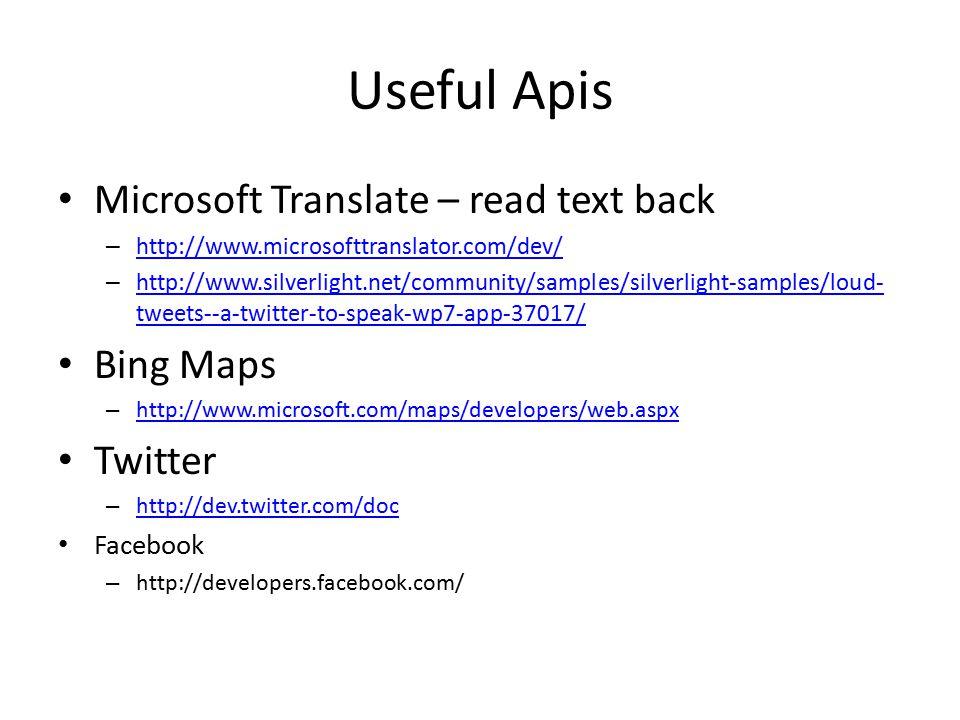 Useful Apis Microsoft Translate – read text back – http://www.microsofttranslator.com/dev/ http://www.microsofttranslator.com/dev/ – http://www.silver