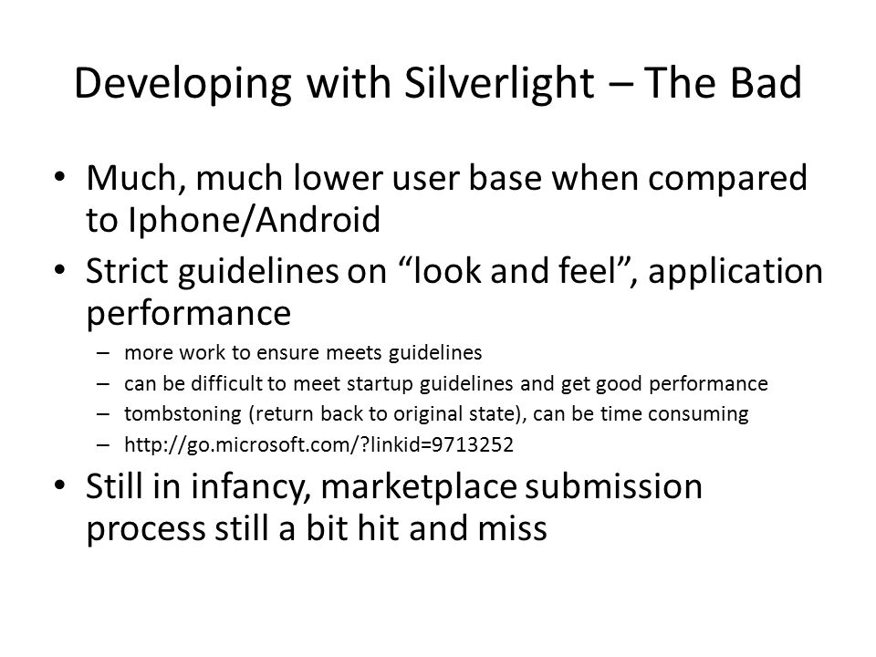 """Developing with Silverlight – The Bad Much, much lower user base when compared to Iphone/Android Strict guidelines on """"look and feel"""", application per"""