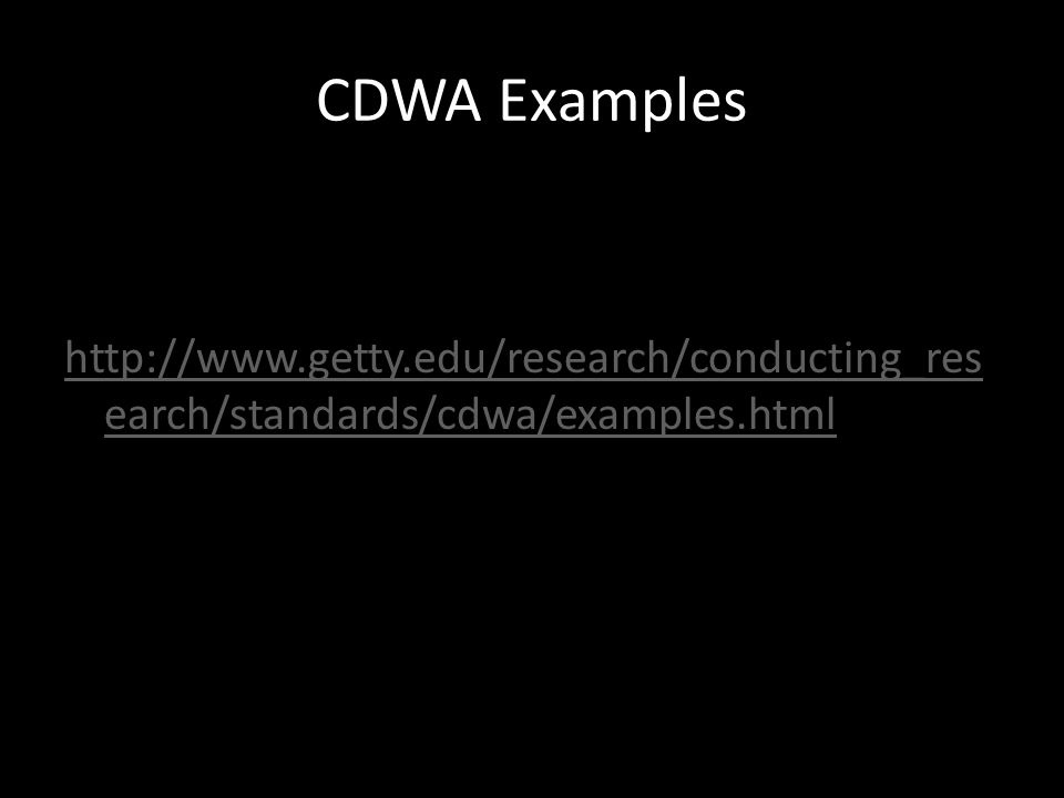 CDWA Examples http://www.getty.edu/research/conducting_res earch/standards/cdwa/examples.html