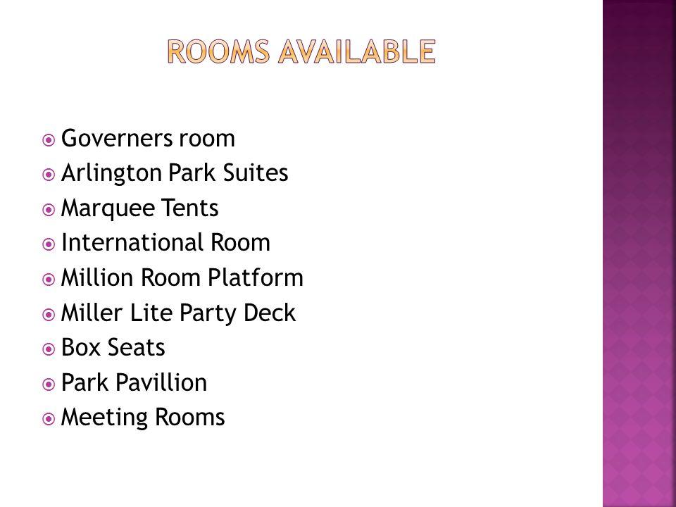  Governers room  Arlington Park Suites  Marquee Tents  International Room  Million Room Platform  Miller Lite Party Deck  Box Seats  Park Pavillion  Meeting Rooms