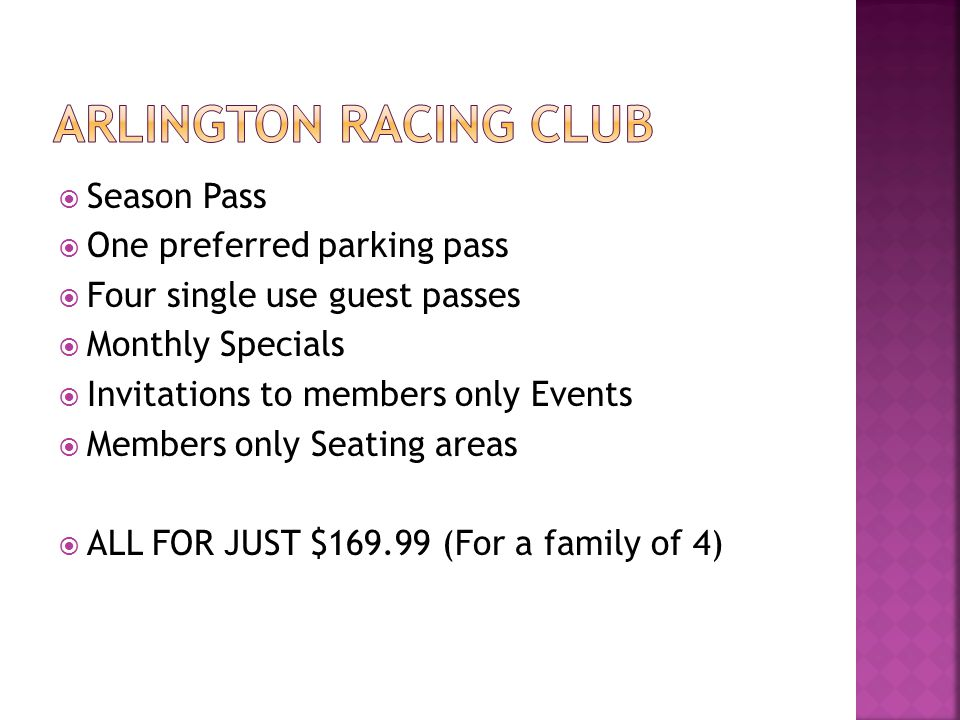  Season Pass  One preferred parking pass  Four single use guest passes  Monthly Specials  Invitations to members only Events  Members only Seating areas  ALL FOR JUST $169.99 (For a family of 4)