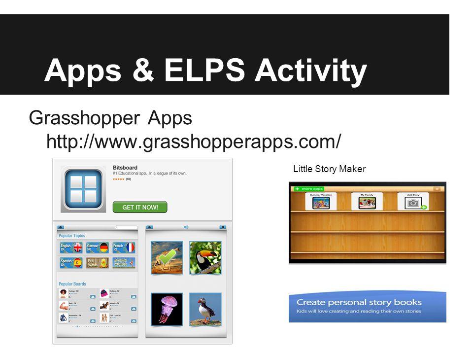 Apps & ELPS Activity Grasshopper Apps http://www.grasshopperapps.com/ Little Story Maker