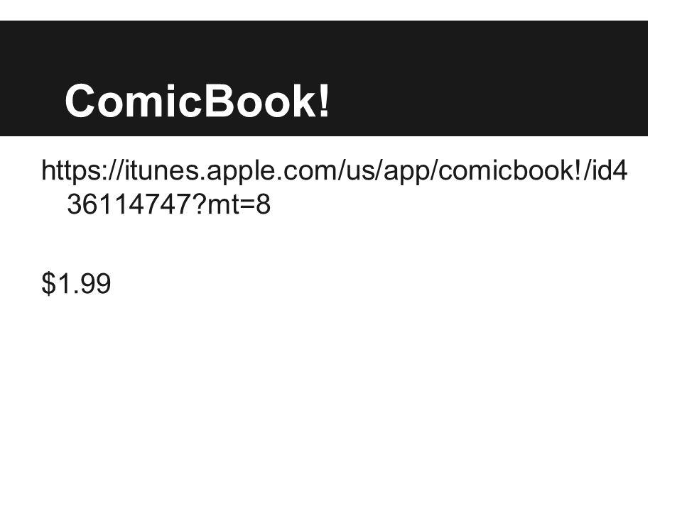 ComicBook! https://itunes.apple.com/us/app/comicbook!/id4 36114747?mt=8 $1.99