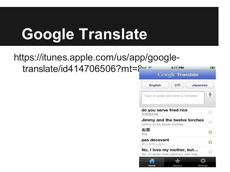 Google Translate https://itunes.apple.com/us/app/google- translate/id414706506?mt=8