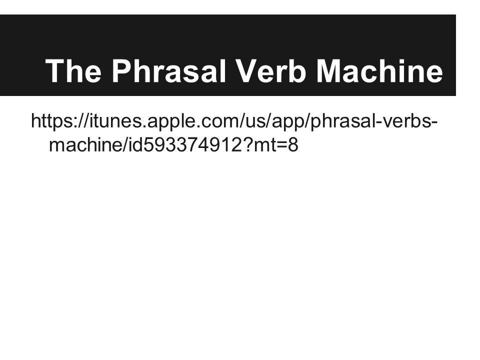 The Phrasal Verb Machine https://itunes.apple.com/us/app/phrasal-verbs- machine/id593374912?mt=8