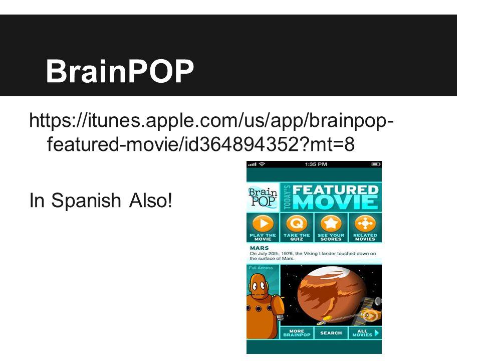BrainPOP https://itunes.apple.com/us/app/brainpop- featured-movie/id364894352?mt=8 In Spanish Also!