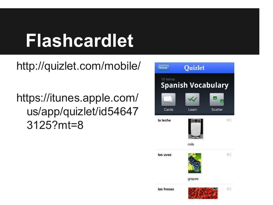 Flashcardlet http://quizlet.com/mobile/ https://itunes.apple.com/ us/app/quizlet/id54647 3125 mt=8